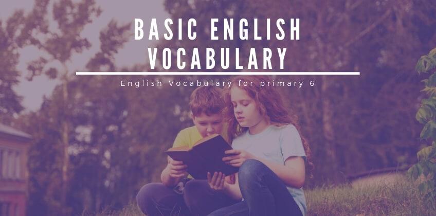 คำศัพท์ภาษาอังกฤษพื้นฐานสำหรับ ชั้น ป.6 จำนวน 253 คำ